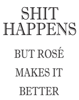 Shit Happens But Rose Makes It Better!