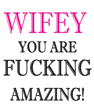 Wifey You Are Fucking Amazing!