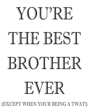Your The Best Brother Ever!
