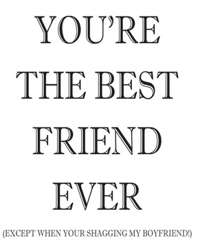 You Are The Best Friend Ever!