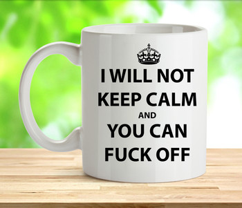 I Will Not Keep Calm Rude Adult Mug