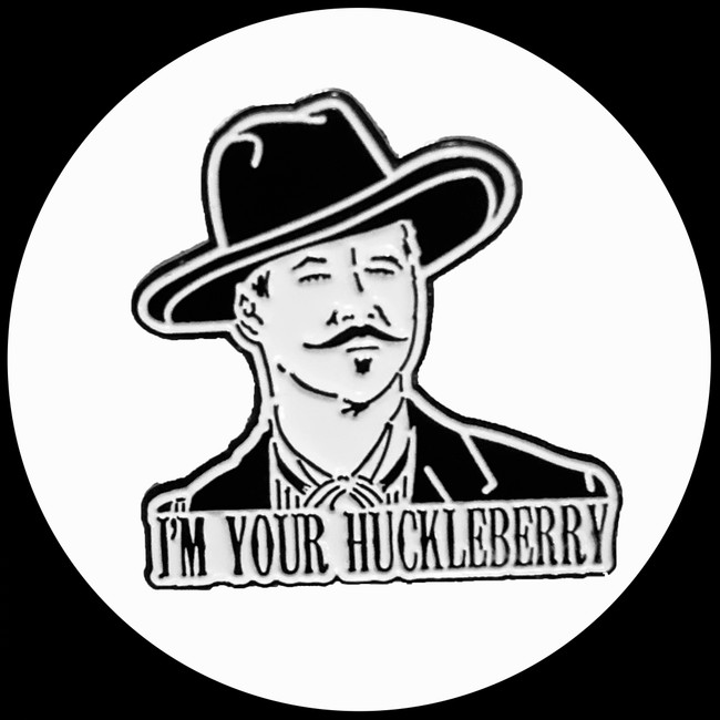 """I'm Your Huckleberry"" Doc Holliday Pin"