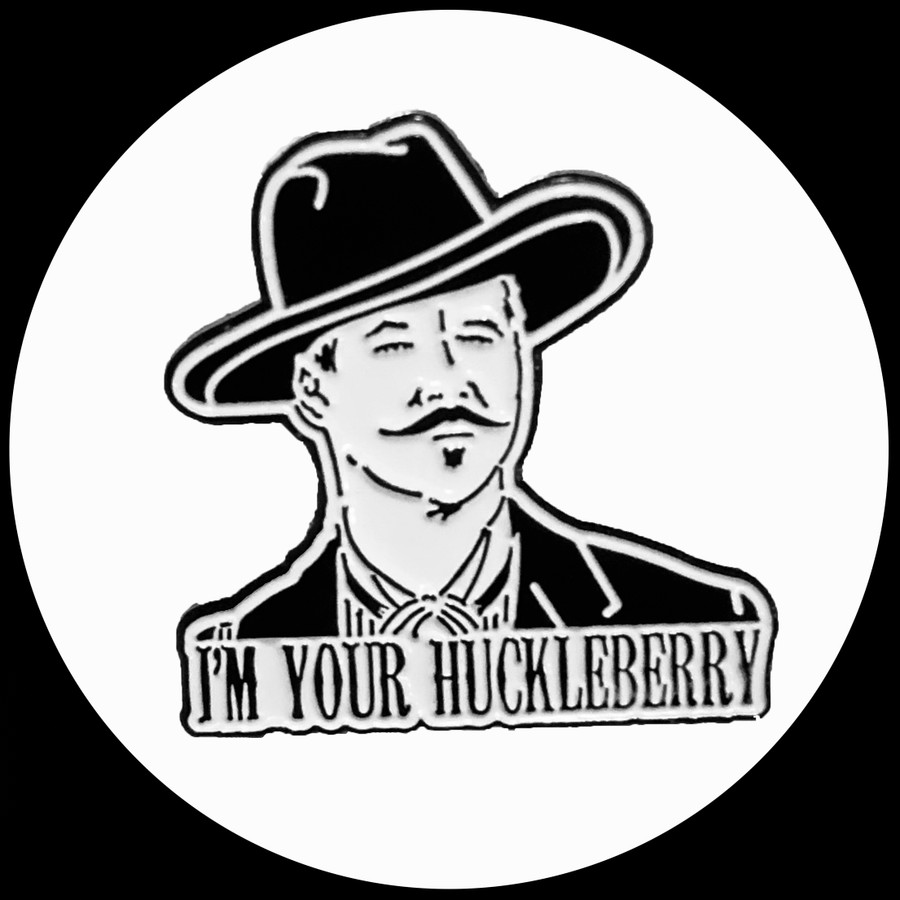 """""""I'm Your Huckleberry"""" Doc Holliday Pin"""