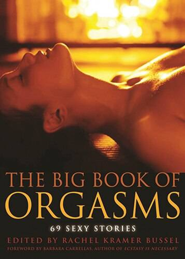 Big Book of Orgasms or 69 Sexy Stories by Rachel Kramer Bussel