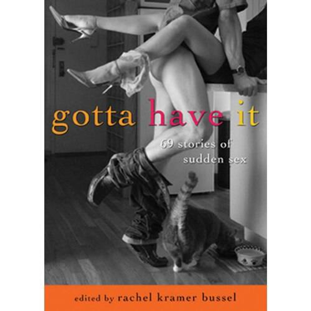 Gotta Have It or 69 Stories of Sudden Sex by Rachel Kramer Bussel