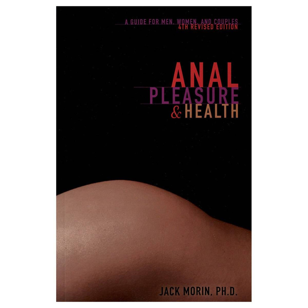 Anal Pleasure and Health or A Guide for Men, Women and Couples