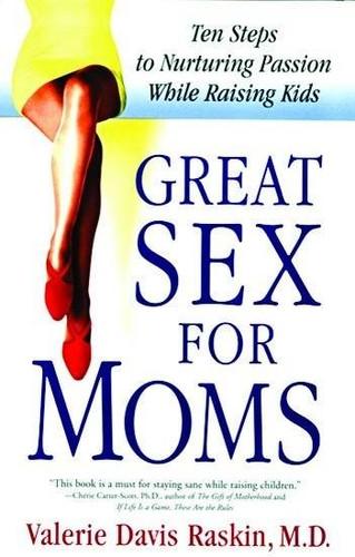 Great Sex For Moms by Valerie Davis Raskin, MD