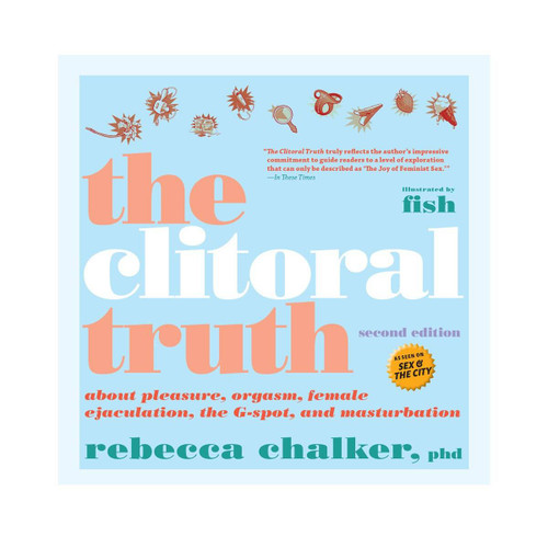 The Clitoral Truth by Rebecca Chalker, Phd