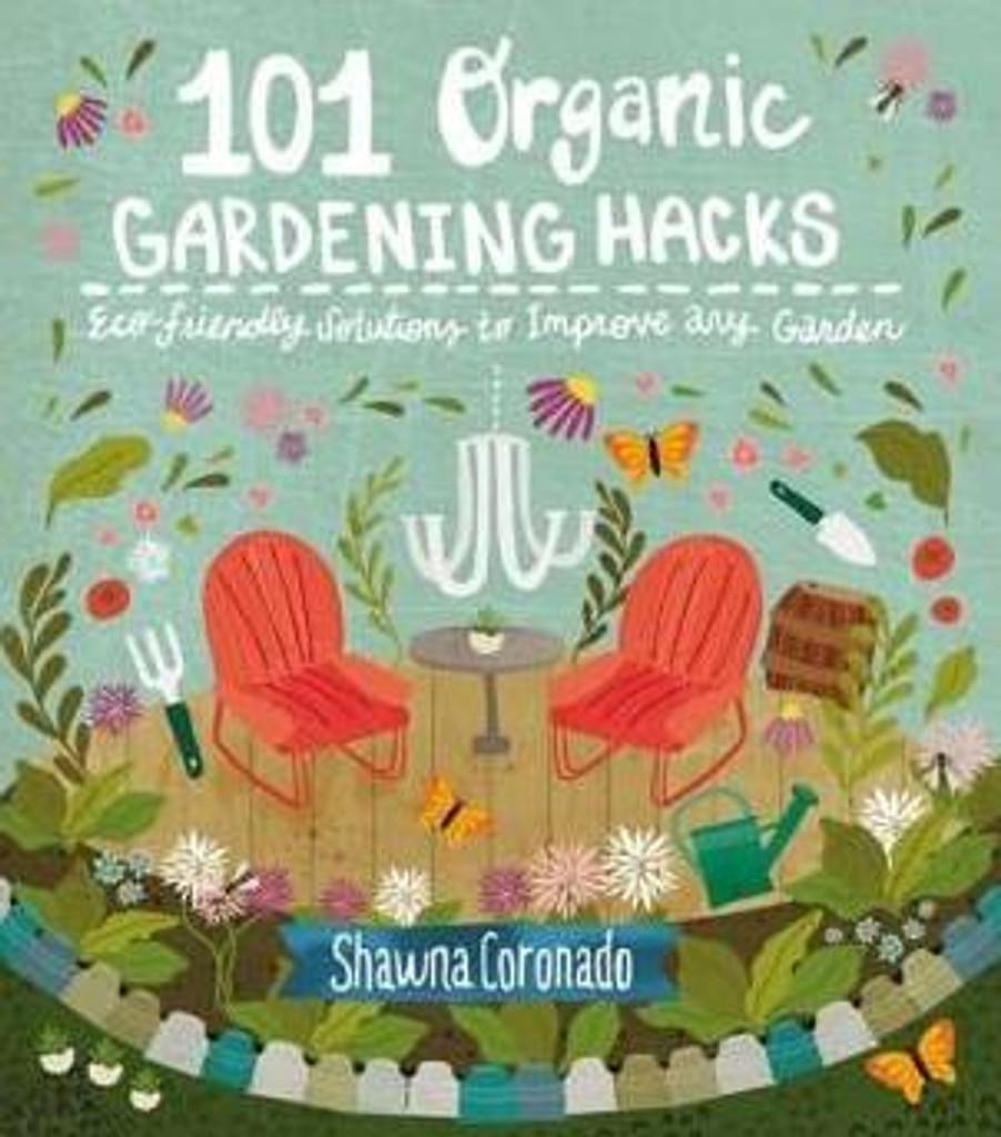 101 Organic Gardening Hacks: Eco-Friendly Solutions to Improve Any Garden by Shawna Coronado Paperback