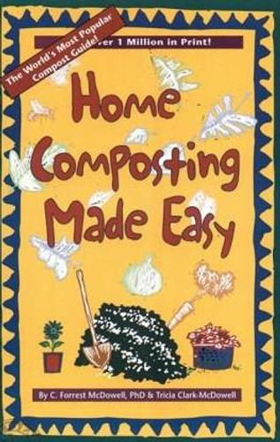 Home Composting Made Easy by C Forest McDowell, PhD and Trisha Clark-McDowell Paperback