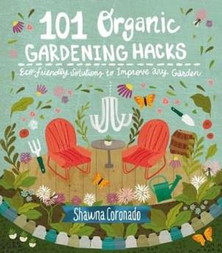 101 Organic Gardening Hacks: Eco-Friendly Solutions to Improve Any Garden by Shawna Coronado Paperback