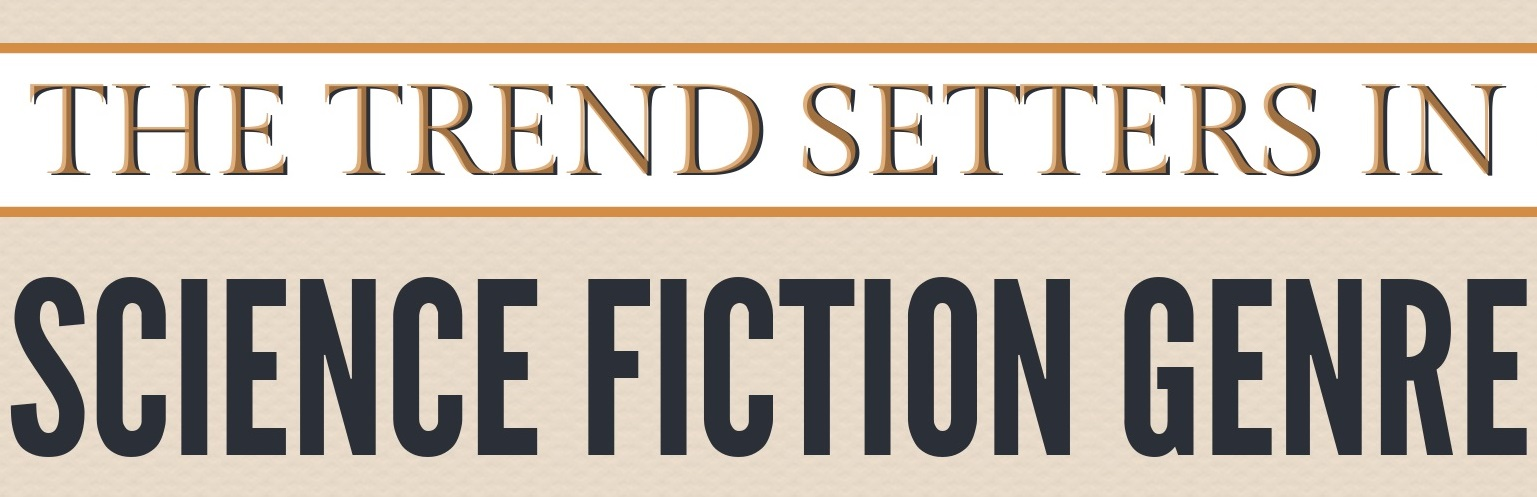 The Trend Setters in Science Fiction Genre