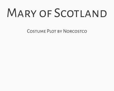 Mary of Scotland Costume Plot | by Norcostco