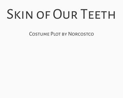 Skin of Our Teeth Costume Plot | by Norcostco