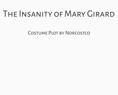 The Insanity of Mary Girard Costume Plot   by Norcostco