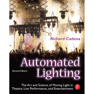 Automated Lighting: Art and Science (2nd Edition)