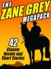 The Zane Grey MEGAPACK™, by Zane Grey (ePub/Kindle)