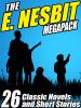 The E. Nesbit MEGAPACK®, by Edith Nesbit (ePub/Kindle/pdf)