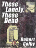 These Lonely, These Dead, by Robert Colby (epub/Kindle/pdf)
