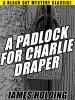 A Padlock For Charlie Draper, by James Holding (epub/Kindle/pdf)