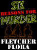 Six Reasons For Murder, by Fletcher Flora (epub/Kindle/pdf)