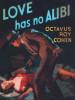 Love Has No Alibi , by Octavus Roy Cohen (epub/Kindle/pdf)