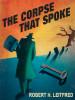 The Corpse That Spoke, by Robert H. Leitfred  (epub/Kindle/pdf)