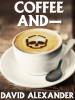 Coffee And—, by David Alexander (epub/Kindle/pdf)