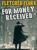 For Money Received, by Fletcher Flora (epub/Kindle/pdf)
