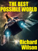 The Best Possible World, by Richard Wilson. (epub/Kindle/pdf)