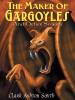 The Maker of Gargoyles and Other Stories, by Clark Ashton Smith (epub/Kindle/.pdf)