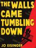 The Walls Came Tumbling Down , by Jo Eisinger  (epub/Kindle/pdf)