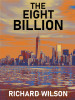 The Eight Billion, by Richard Wilson (epub/Kindle/pdf)