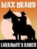 Larramee's Ranch, by Max Brand (epub/Kindle/pdf)