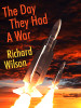 The Day They Had a War, by Richard Wilson (epub/Kindle/pdf)