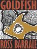 Goldfish, by Ross Barrale (epub/Kindle/pdf)