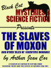 The Slaves of Moxon and Other Tales of Scientific Romance, by Arthur Jean Cox (epub/Kindle/pdf)