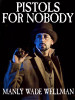 Pistols For Nobody, by Manly Wade Wellman (epub/Kindle)