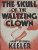 The Skull of the Waltzing Clown, by Harry Stephen Keeler (epub/Kindle/pdf)