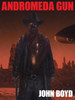 Andromeda Gun, by John Boyd (epub/Kindle)