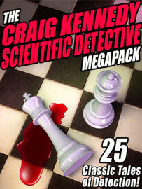 The Craig Kennedy Scientific Detective MEGAPACK™ (ePub/Kindle)