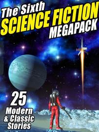 06 The Sixth Science Fiction MEGAPACK™ (ePub/Kindle)