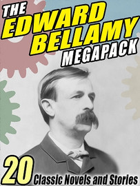 The Edward Bellamy MEGAPACK™: 20 Classic Novels and Stories (ePub/Kindle)