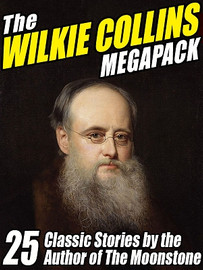The Wilkie Collins MEGAPACK™: 25 Classic Stories by the Author of The Moonstone (ePub/Kindle)