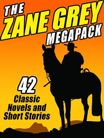 The Zane Grey MEGAPACK™, by Zane Grey (ePub/Kindle)