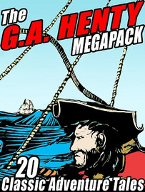 The G.A. Henty MEGAPACK®: 20 Classic Adventure Tales (ePub/Kindle)