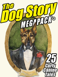 The Dog Story MEGAPACK®: 25 Curly Canine Tales, Old and New (ePub/Kindle)
