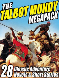 The Talbot Mundy MEGAPACK™: 28 Classic Novels and Short Stories, by Talbot Mundy (ePub/Kindle)