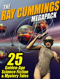 The Ray Cummings MEGAPACK®: 25 Golden Age Science Fiction and Mystery Tales, by Ray Cummings (ePub/Kindle)