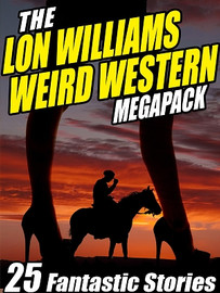 The Lon Williams Weird Western MEGAPACK™, by  Lon Williams (ePub/Kindle/pdf)